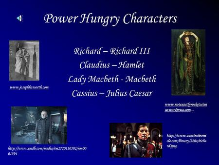 Power Hungry Characters Richard – Richard III Claudius – Hamlet Lady Macbeth - Macbeth Cassius – Julius Caesar www.josephhaworth.com www.notexactlyrocketscien.