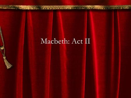 Macbeth: Act II. Act II, Scene I Banquo talks to his son, Fleance –Gives his son his sword to protect himself, just in case (foreshadowing) Banquo give.