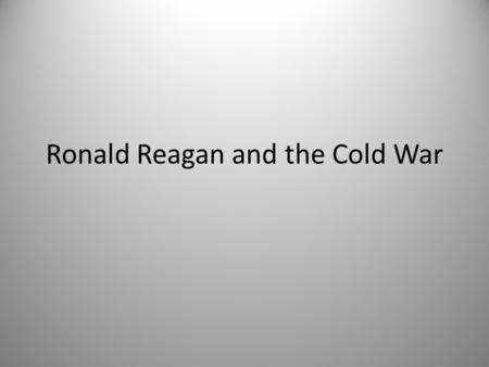 Ronald Reagan and the Cold War. The Evil Empire When Reagan ran for the presidency in 1980 he made the Soviet Union the enemy  he pointed out that they.