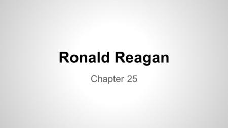Ronald Reagan Chapter 25. What do we know about Ronald Reagan? As a group list everything you know about Ronald Reagan.