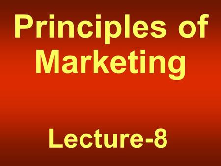 Principles of Marketing Lecture-8. Summary of Lecture-7.