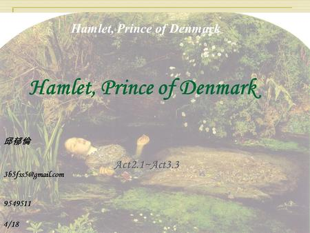 Hamlet, Prince of Denmark 邱郁倫 Act2.1~Act3.3 Act2.1~Act3.3 9549511 95495114/18.