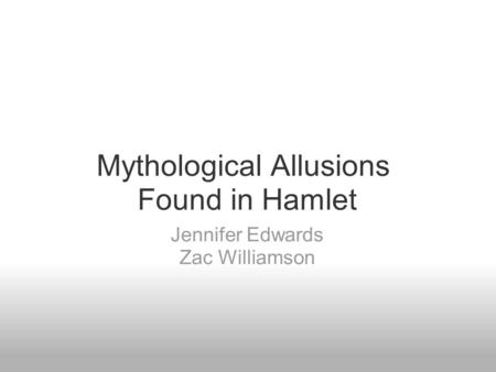 Mythological Allusions Found in Hamlet Jennifer Edwards Zac Williamson.