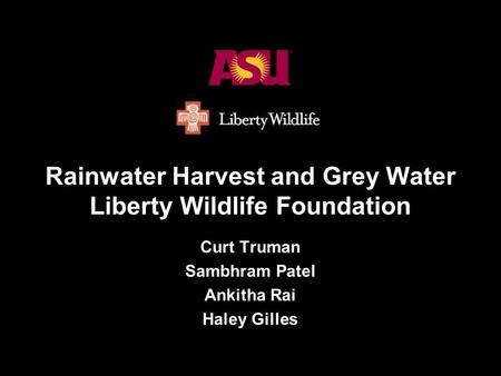 1 Rainwater Harvest and Grey Water Liberty Wildlife Foundation Curt Truman Sambhram Patel Ankitha Rai Haley Gilles.