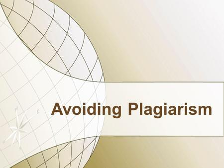 Avoiding Plagiarism. According to the American Heritage Dictionary of the English Language, to plagiarize means to steal and use (the writings of another)