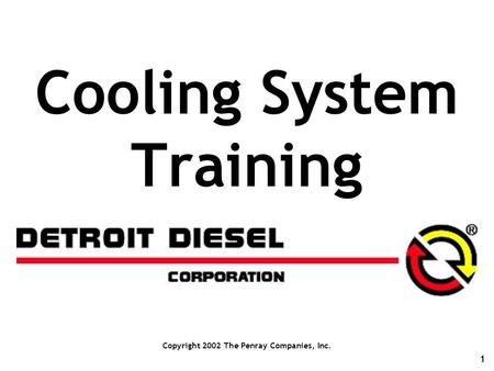 1 Cooling System Training Copyright 2002 The Penray Companies, Inc.