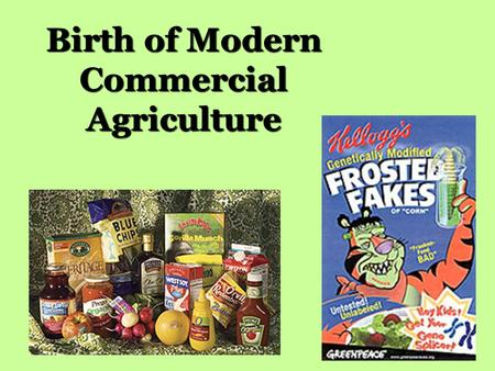 Birth of Modern Commercial Agriculture. 2 What's the deal with Organic? Organic agriculture – food grown w/out the aid of herbicides, pesticides, growth.