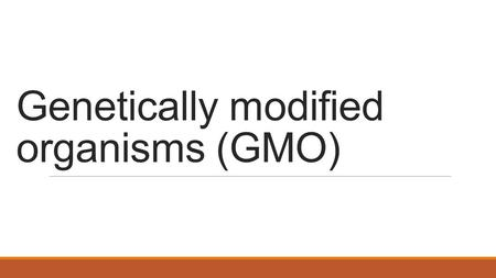 Genetically modified organisms (GMO). The states should label the genetically modified organisms to avoid the possible long term effects to the youth.