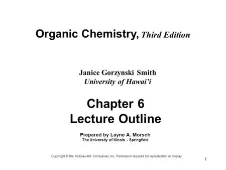 1 Organic Chemistry, Third Edition Janice Gorzynski Smith University of Hawai'i Copyright © The McGraw-Hill Companies, Inc. Permission required for reproduction.