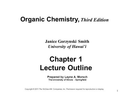 1 Organic Chemistry, Third Edition Janice Gorzynski Smith University of Hawai'i Chapter 1 Lecture Outline Copyright © 2011 The McGraw-Hill Companies, Inc.