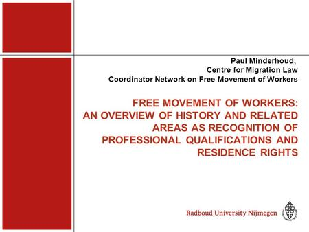 FREE MOVEMENT OF WORKERS: AN OVERVIEW OF HISTORY AND RELATED AREAS AS RECOGNITION OF PROFESSIONAL QUALIFICATIONS AND RESIDENCE RIGHTS Paul Minderhoud,