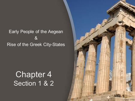 Chapter 4 Section 1 & 2 Early People of the Aegean & Rise of the Greek City-States.