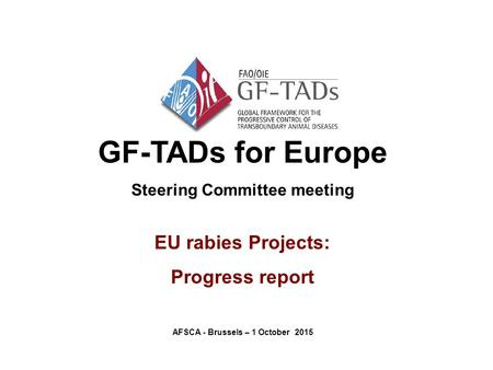 GF-TADs for Europe Steering Committee meeting EU rabies Projects: Progress report AFSCA - Brussels – 1 October 2015.