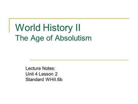 World History II The Age of Absolutism Lecture Notes: Unit 4 Lesson 2 Standard WHII.6b.