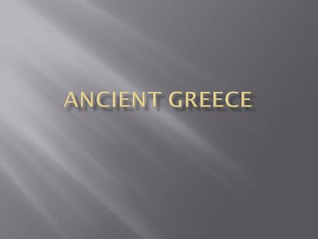  Ancient Greece has had a significant and lasting impact on the modern world  Politics  Architecture  Math  Philosophy  Science  Sports.