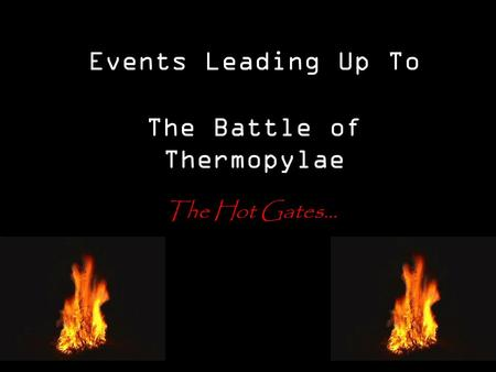 Events Leading Up To The Battle of Thermopylae The Hot Gates...