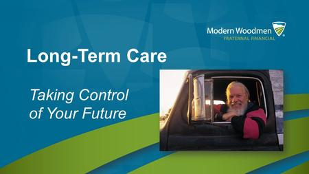 Long-Term Care Taking Control of Your Future. Top 5 fears of those 65+ Source: PRWeb.
