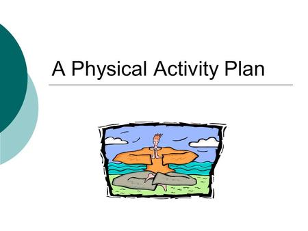 A Physical Activity Plan. Quick Start A friend asks you how fast you can run a mile. You don't know. How could you find out?
