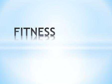 What is physical fitness? Brainstorm: What are the benefits of exercise? Write down as many as you can!