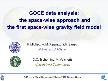 ESA Living Planet Symposium, 29 June 2010, Bergen (Norway) GOCE data analysis: the space-wise approach and the space-wise approach and the first space-wise.