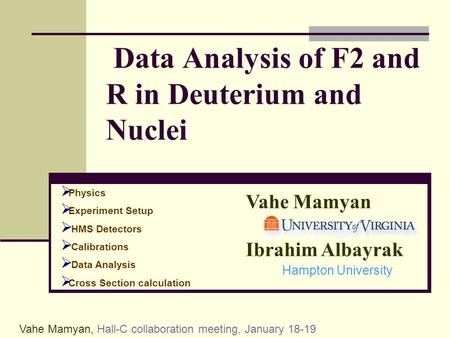 Vahe Mamyan, Hall-C collaboration meeting, January 18-19 Data Analysis of F2 and R in Deuterium and Nuclei  Physics  Experiment Setup  HMS Detectors.