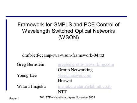 Page - 1 76 th IETF – Hiroshima, Japan, November 2009 Framework for GMPLS and PCE Control of Wavelength Switched Optical Networks (WSON) Greg