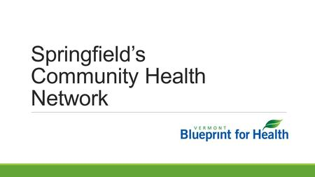 Springfield's Community Health Network. Study Objective Objective Describe the network of organizations that has emerged in each Blueprint HSA to support.