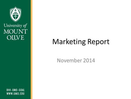 Marketing Report November 2014. Purpose The purpose of this report is to show trend information for recruitment and marketing programs at all University.