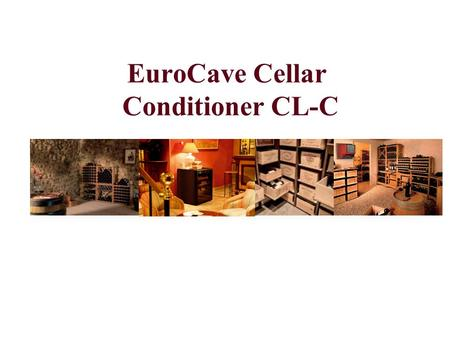 EuroCave Cellar Conditioner CL-C. EuroCave cellar conditioners have been designed to preserve your wine in a perfect environment, guaranteeing minimum.