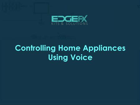 Controlling Home Appliances Using Voice.  Controlling Home Appliances Using Voice Introductio n  Home automation has an important.