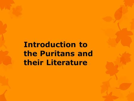 Introduction to the Puritans and their Literature.