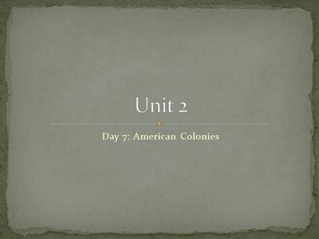 Day 7: American Colonies. 1. How did the unique geographic landscape of each region cause the colonies to develop differently? 2. In what ways did the.