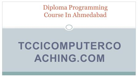 TCCICOMPUTERCO ACHING.COM Diploma Programming Course In Ahmedabad.