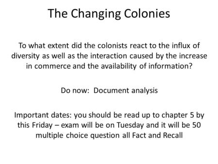 The Changing Colonies To what extent did the colonists react to the influx of diversity as well as the interaction caused by the increase in commerce and.