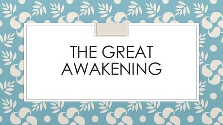 THE GREAT AWAKENING. Warm up ◦ In 3 sentences, describe what you notice or see happening in this picture.