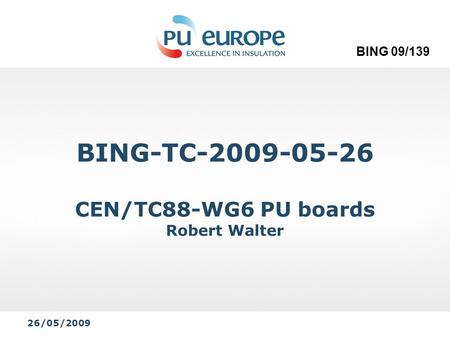 BING-TC-2009-05-26 CEN/TC88-WG6 PU boards Robert Walter 26/05/2009 BING 09/139.
