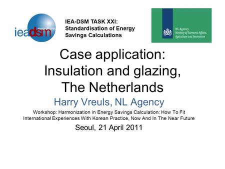 Case application: Insulation and glazing, The Netherlands Harry Vreuls, NL Agency Workshop: Harmonization in Energy Savings Calculation: How To Fit International.