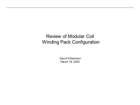 Review of Modular Coil Winding Pack Configuration David Williamson March 19, 2004.