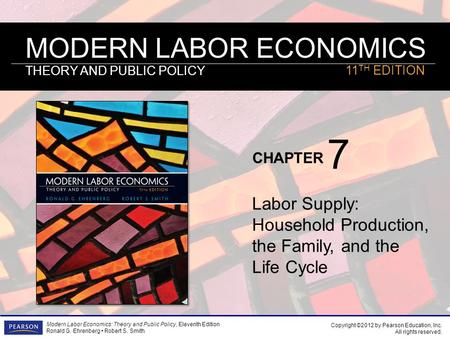 MODERN LABOR ECONOMICS THEORY AND PUBLIC POLICY CHAPTER Modern Labor Economics: Theory and Public Policy, Eleventh Edition Ronald G. Ehrenberg Robert S.