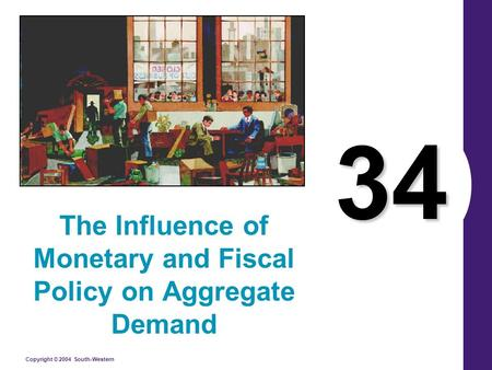 Copyright © 2004 South-Western 34 The Influence of Monetary and Fiscal Policy on Aggregate Demand.