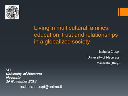 Living in multicultural families: education, trust and relationships in a globalized society Isabella Crespi University of Macerata.