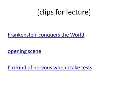 [clips for lecture] Frankenstein conquers the World opening scene I'm kind of nervous when i take tests.