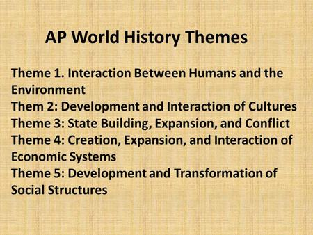 AP World History Themes Theme 1. Interaction Between Humans and the Environment Them 2: Development and Interaction of Cultures Theme 3: State Building,