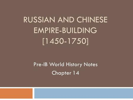 RUSSIAN AND CHINESE EMPIRE-BUILDING [1450-1750] Pre-IB World History Notes Chapter 14.