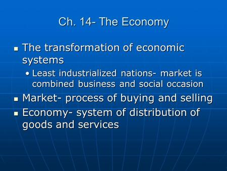 Ch. 14- The Economy The transformation of economic systems The transformation of economic systems Least industrialized nations- market is combined business.