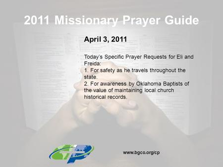 2011 Missionary Prayer Guide April 3, 2011 Today's Specific Prayer Requests for Eli and Freida: 1. For safety as he travels throughout the state. 2. For.