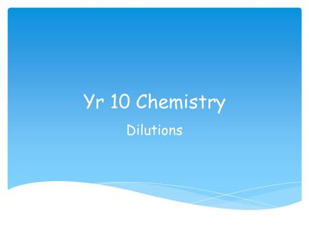 Yr 10 Chemistry Dilutions. Starter  To KNOW the meaning of dilution factor, serial dilution and the formula C 1 V 1 =C 2 V 2  To BE ABLE TO calculate.
