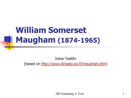 ORT Greenberg K. Tivon1 William Somerset Maugham (1874-1965) Irena Tseitlin (based on