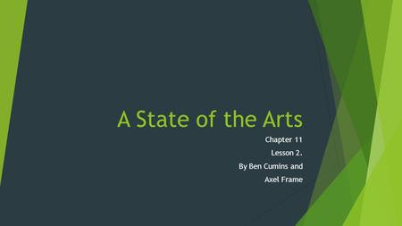 A State of the Arts Chapter 11 Lesson 2. By Ben Cumins and Axel Frame.