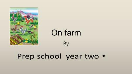 On farm. We are prep school students. our teacher had divided us to thee groups.